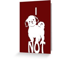 I Shih Tzu Not Greeting Card