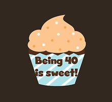 Birthday Cupcake Being 40 is Sweet Womens Fitted T-Shirt