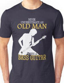 Never Underestimate An Old Man With A Bass Guitar Unisex T-Shirt
