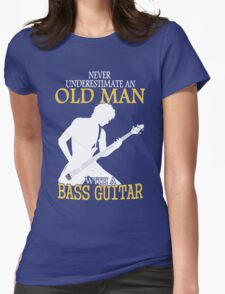 Never Underestimate An Old Man With A Bass Guitar Womens Fitted T-Shirt