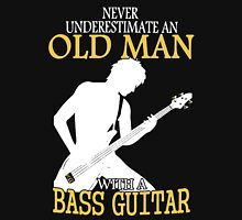 Never Underestimate An Old Man With A Bass Guitar Unisex T-Shirt