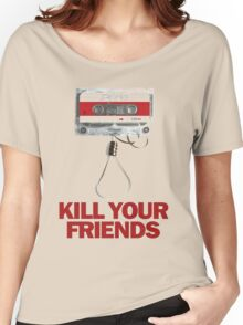 kill your friends Women's Relaxed Fit T-Shirt