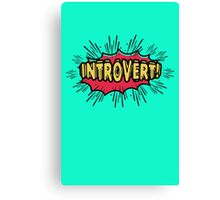 Introvert! Canvas Print