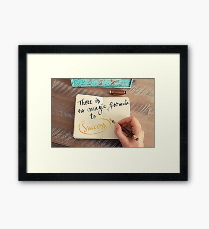 There is no Magic Formula to Success Framed Print