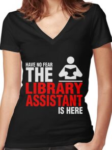 Have No Fear The Library Assistant Is Here Women's Fitted V-Neck T-Shirt
