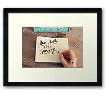 Handwritten text HAVE FAITH IN YOURSELF Framed Print