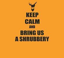 Keep Calm and Bring Us a Shrubbery Unisex T-Shirt