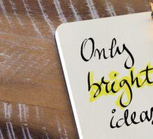 ONLY BRIGHT IDEAS Sticker