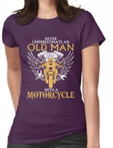 Never Underestimate Old Man With A Motorcycle Womens Fitted T-Shirt