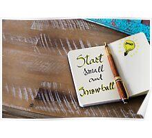 Written text START SMALL AND SNOWBALL Poster