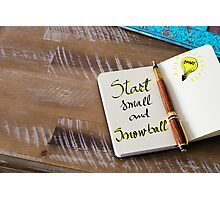 Written text START SMALL AND SNOWBALL Photographic Print