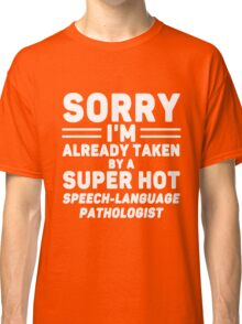 I'm Taken By Speech - Language Pathologist Classic T-Shirt