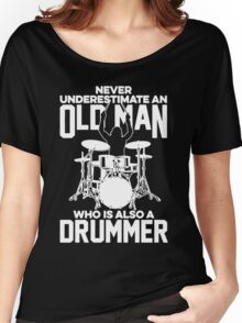 Never Underestimate An Old Man Who Is Also A Drummer Women's Relaxed Fit T-Shirt
