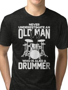 Never Underestimate An Old Man Who Is Also A Drummer Tri-blend T-Shirt