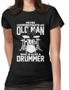 Never Underestimate An Old Man Who Is Also A Drummer Womens Fitted T-Shirt