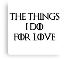 """The things I do for love""  Canvas Print"