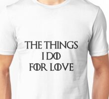 """The things I do for love""  Unisex T-Shirt"