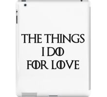 """""""The things I do for love""""  iPad Case/Skin"""
