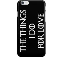 """""""The things I do for love"""" -W iPhone Case/Skin"""