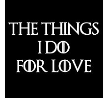 """The things I do for love"" -W Photographic Print"