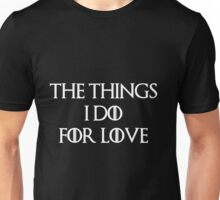 """The things I do for love"" -W Unisex T-Shirt"
