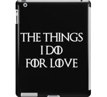 """""""The things I do for love"""" -W iPad Case/Skin"""