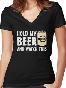 Hold my Beer and watch this Women's Fitted V-Neck T-Shirt