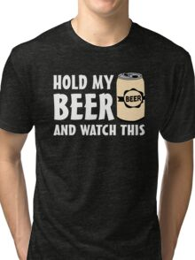 Hold my Beer and watch this Tri-blend T-Shirt