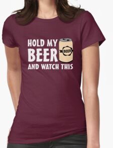 Hold my Beer and watch this Womens Fitted T-Shirt