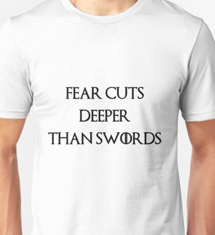 fear cuts deeper than swords Unisex T-Shirt