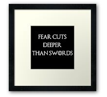 fear cuts deeper than swords -W Framed Print