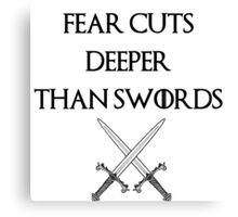 fear cuts deeper than swords -s Canvas Print