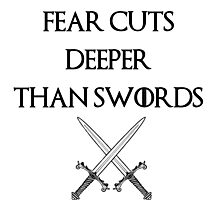 fear cuts deeper than swords -s Photographic Print