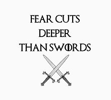fear cuts deeper than swords -s Unisex T-Shirt