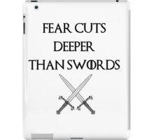 fear cuts deeper than swords -s iPad Case/Skin