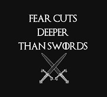 fear cuts deeper than swords -Ws Unisex T-Shirt
