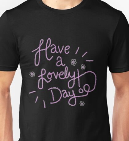 have a lovely day! Unisex T-Shirt