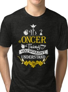 It's A Oncer Thing! Tri-blend T-Shirt