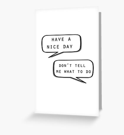 """""""Have a nice day""""\""""Don't tell me what to do"""" Greeting Card"""