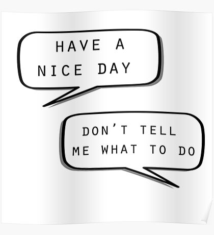 """""""Have a nice day""""\""""Don't tell me what to do"""" Poster"""