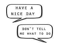 """Have a nice day""\""Don't tell me what to do"" Photographic Print"