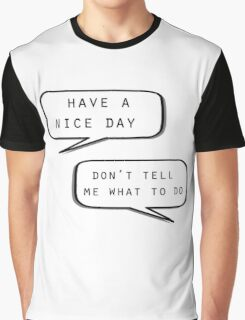 """""""Have a nice day""""\""""Don't tell me what to do"""" Graphic T-Shirt"""