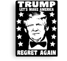 Make America Regret Again - Funny Slogan Donald Trump Canvas Print