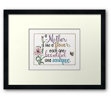 """""""A Mother Is Like A Flower""""  Framed Print"""