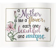 """""""A Mother Is Like A Flower""""  Poster"""