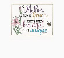 """""""A Mother Is Like A Flower""""  Unisex T-Shirt"""