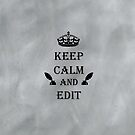 Keep Calm and Edit by ElviraTSquirrel