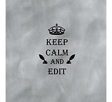 Keep Calm and Edit Photographic Print