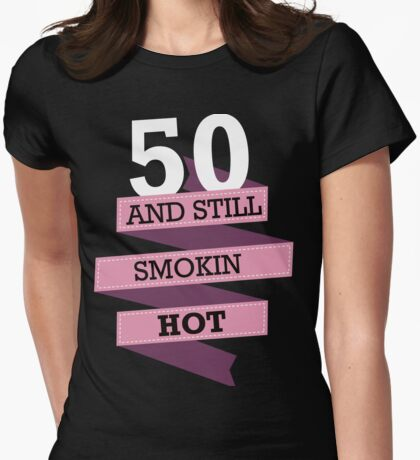 50 and still smokin hot Womens Fitted T-Shirt