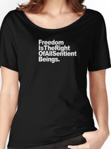 Freedom is the Right of All Sentient Beings - Text Women's Relaxed Fit T-Shirt